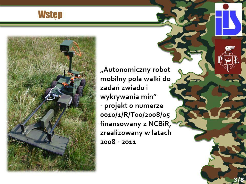 Wstęp Autonomiczny robot mobilny pola walki do zadań zwiadu i wykrywania min - projekt o numerze 0010/1/R/T00/2008/05 finansowany z NCBiR, zrealizowany w latach 2008 - 2011 3/8