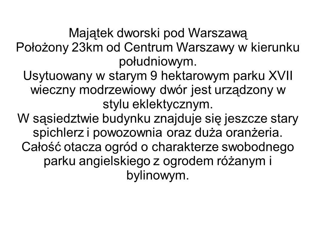 Majątek dworski pod Warszawą Położony 23km od Centrum Warszawy w kierunku południowym. Usytuowany w starym 9 hektarowym parku XVII wieczny modrzewiowy