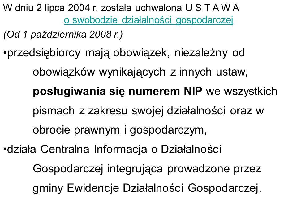 W dniu 2 lipca 2004 r. została uchwalona U S T A W A o swobodzie działalności gospodarczej (Od 1 października 2008 r.) przedsiębiorcy mają obowiązek,