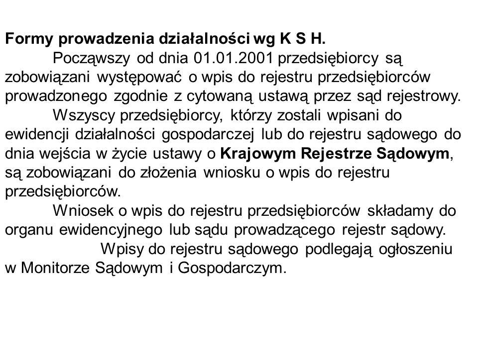 Formy prowadzenia działalności wg K S H. Począwszy od dnia 01.01.2001 przedsiębiorcy są zobowiązani występować o wpis do rejestru przedsiębiorców prow
