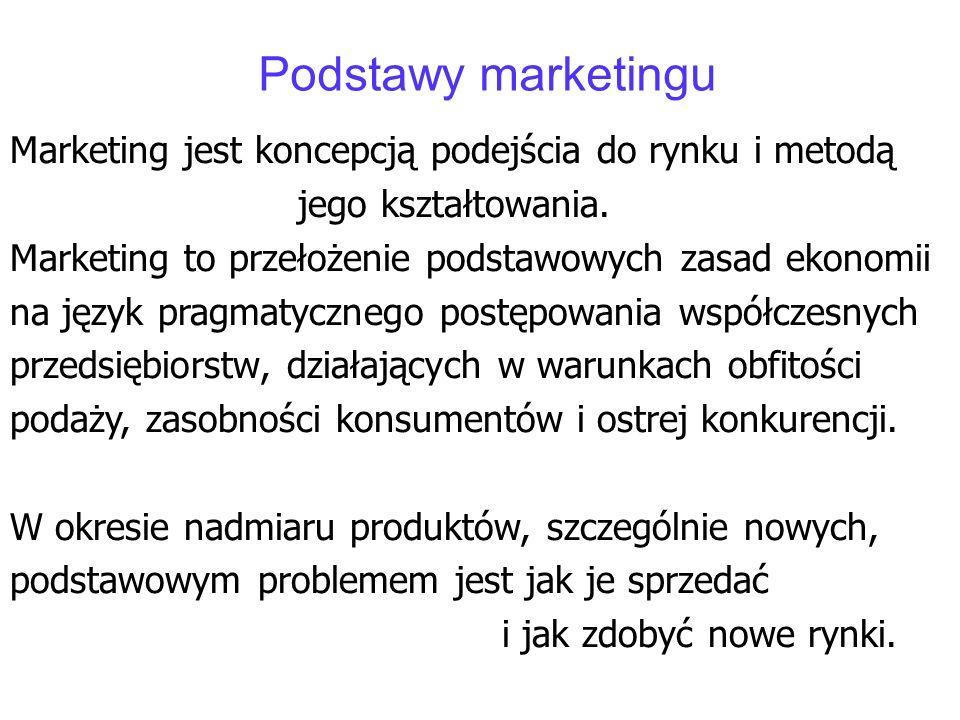 Podstawy marketingu Marketing jest koncepcją podejścia do rynku i metodą jego kształtowania. Marketing to przełożenie podstawowych zasad ekonomii na j
