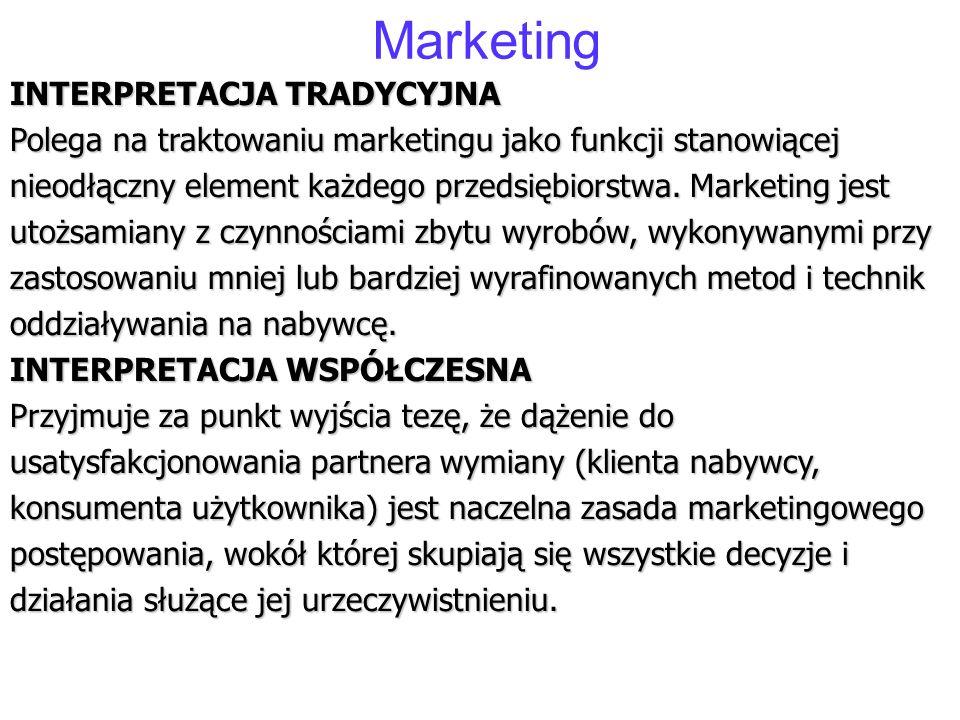 Marketing INTERPRETACJA TRADYCYJNA Polega na traktowaniu marketingu jako funkcji stanowiącej nieodłączny element każdego przedsiębiorstwa. Marketing j
