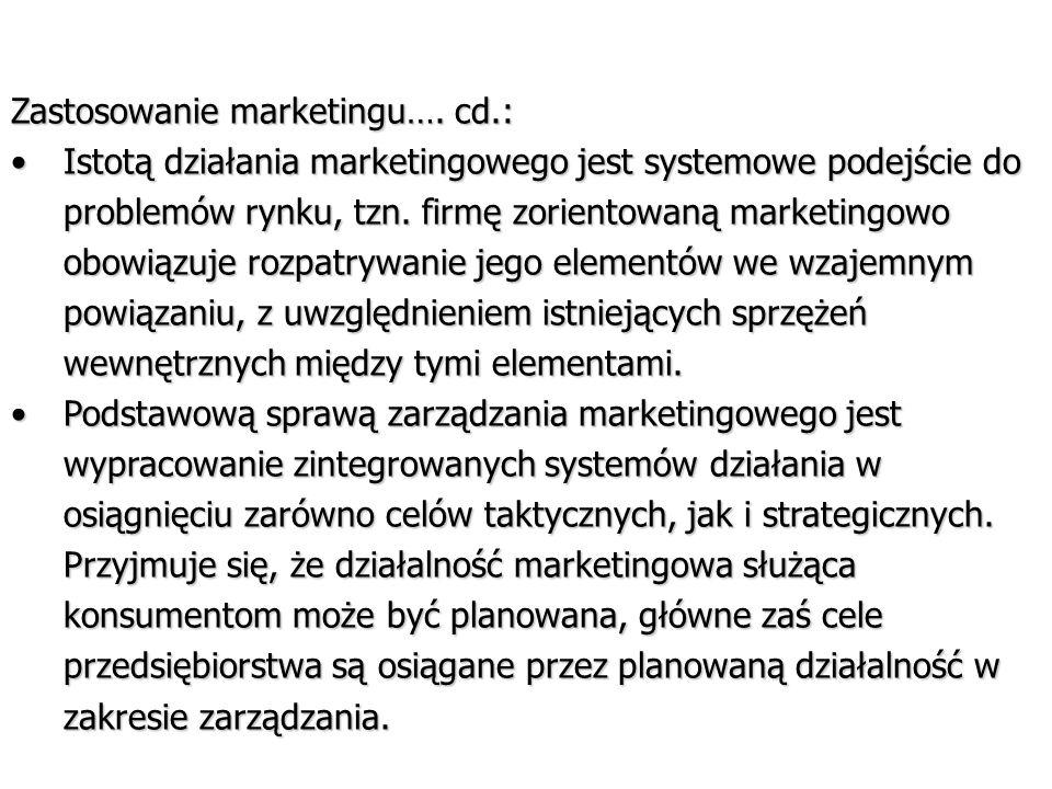 Zastosowanie marketingu…. cd.: Istotą działania marketingowego jest systemowe podejście do problemów rynku, tzn. firmę zorientowaną marketingowo obowi