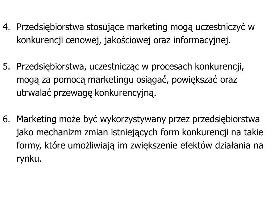 4.Przedsiębiorstwa stosujące marketing mogą uczestniczyć w konkurencji cenowej, jakościowej oraz informacyjnej. 5.Przedsiębiorstwa, uczestnicząc w pro