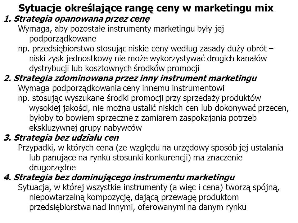 Sytuacje określające rangę ceny w marketingu mix 1. Strategia opanowana przez cenę Wymaga, aby pozostałe instrumenty marketingu były jej podporządkowa