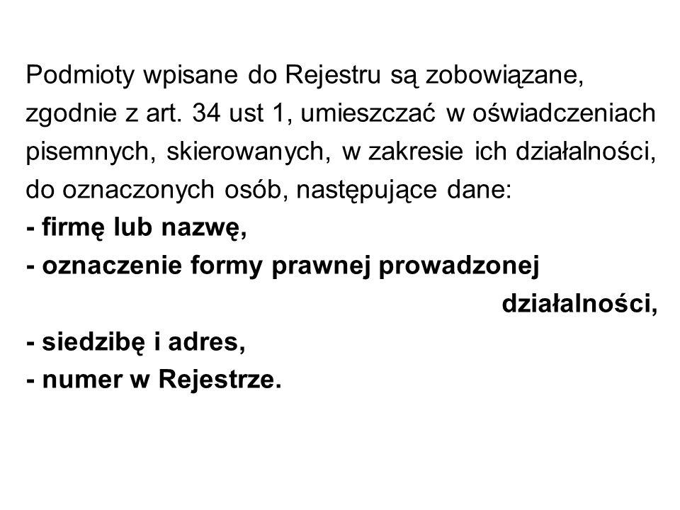Podmioty wpisane do Rejestru są zobowiązane, zgodnie z art. 34 ust 1, umieszczać w oświadczeniach pisemnych, skierowanych, w zakresie ich działalności