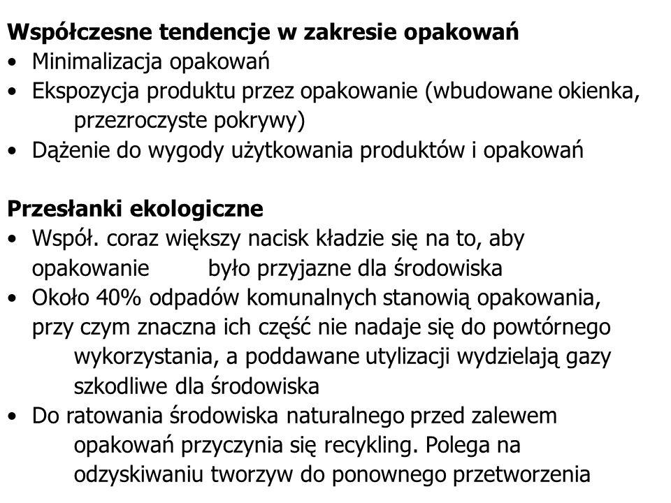 Współczesne tendencje w zakresie opakowań Minimalizacja opakowań Ekspozycja produktu przez opakowanie (wbudowane okienka, przezroczyste pokrywy) Dążen