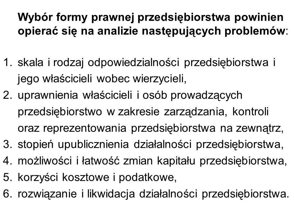 Wybór formy prawnej przedsiębiorstwa powinien opierać się na analizie następujących problemów: 1.skala i rodzaj odpowiedzialności przedsiębiorstwa i j