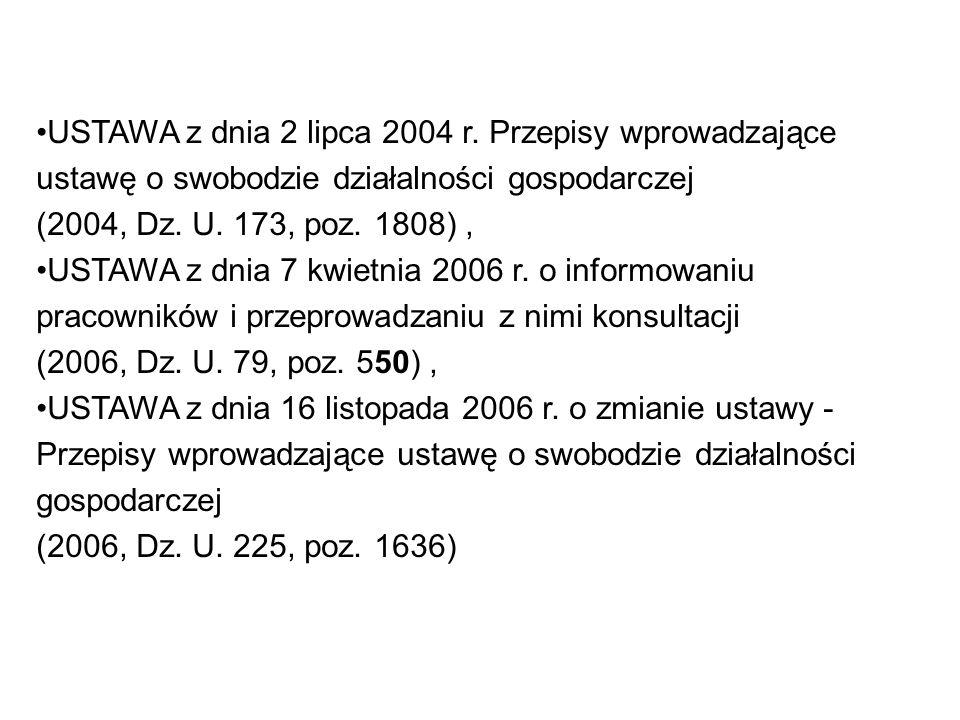 USTAWA z dnia 2 lipca 2004 r. Przepisy wprowadzające ustawę o swobodzie działalności gospodarczej (2004, Dz. U. 173, poz. 1808), USTAWA z dnia 7 kwiet