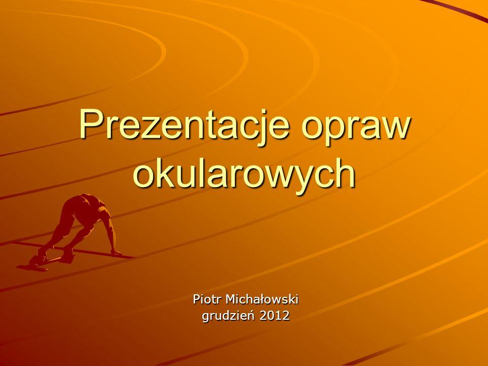 Prezentacje opraw okularowych Piotr Michałowski grudzień 2012