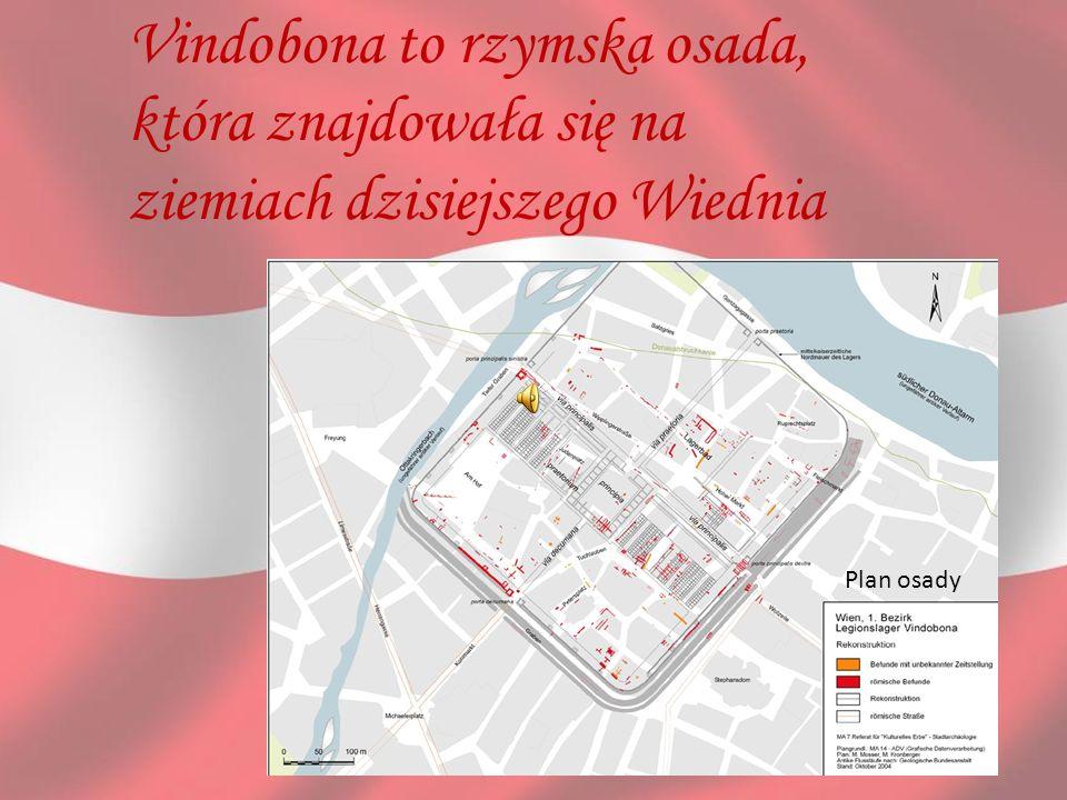 Vindobona to rzymska osada, która znajdowała się na ziemiach dzisiejszego Wiednia Plan osady