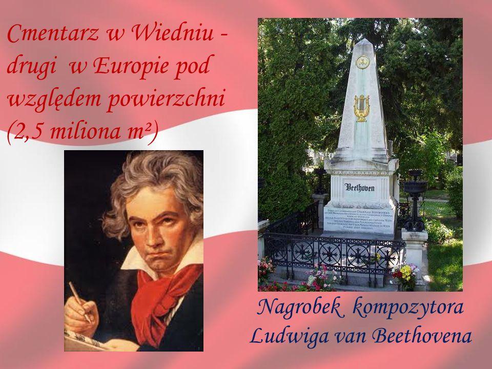 Cmentarz w Wiedniu - drugi w Europie pod względem powierzchni (2,5 miliona m²) Nagrobek kompozytora Ludwiga van Beethovena