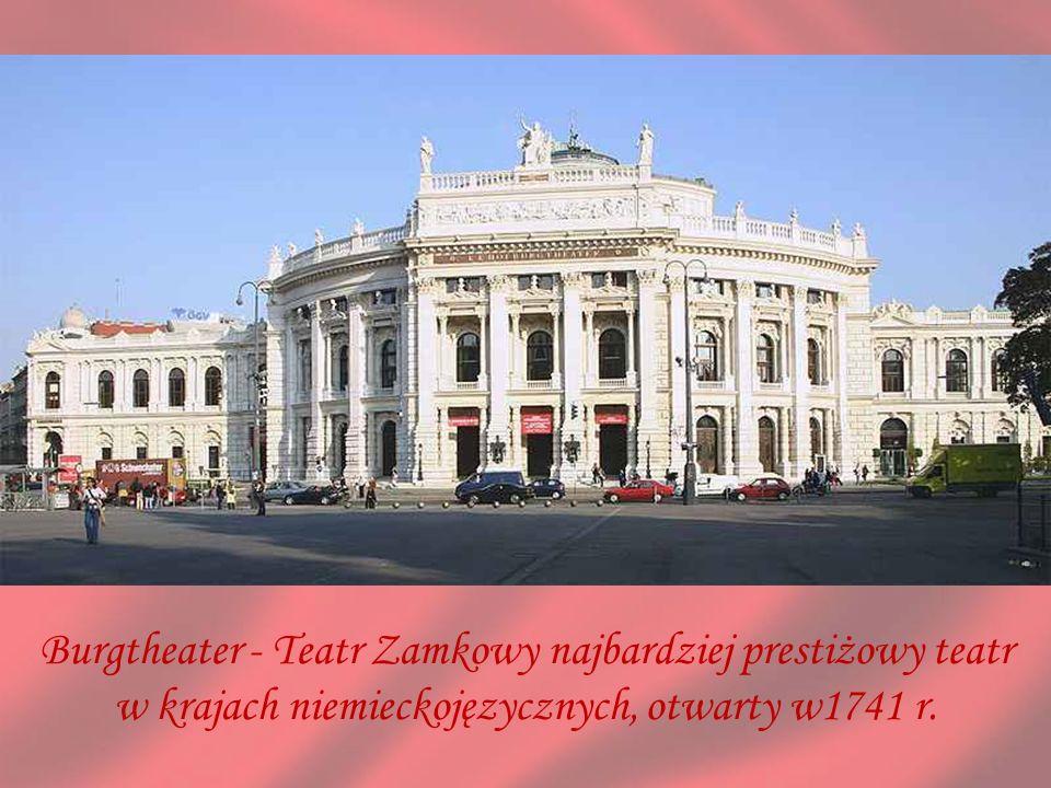 Burgtheater - Teatr Zamkowy najbardziej prestiżowy teatr w krajach niemieckojęzycznych, otwarty w1741 r.