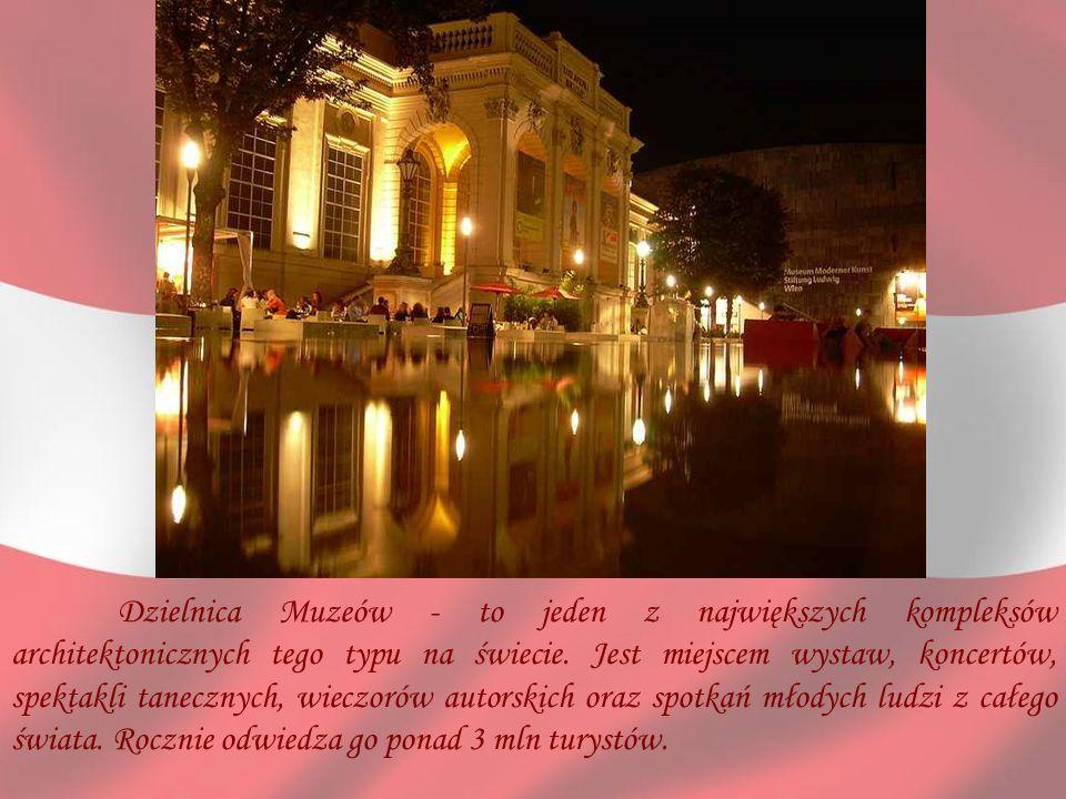 Dzielnica Muzeów - to jeden z największych kompleksów architektonicznych tego typu na świecie. Jest miejscem wystaw, koncertów, spektakli tanecznych,