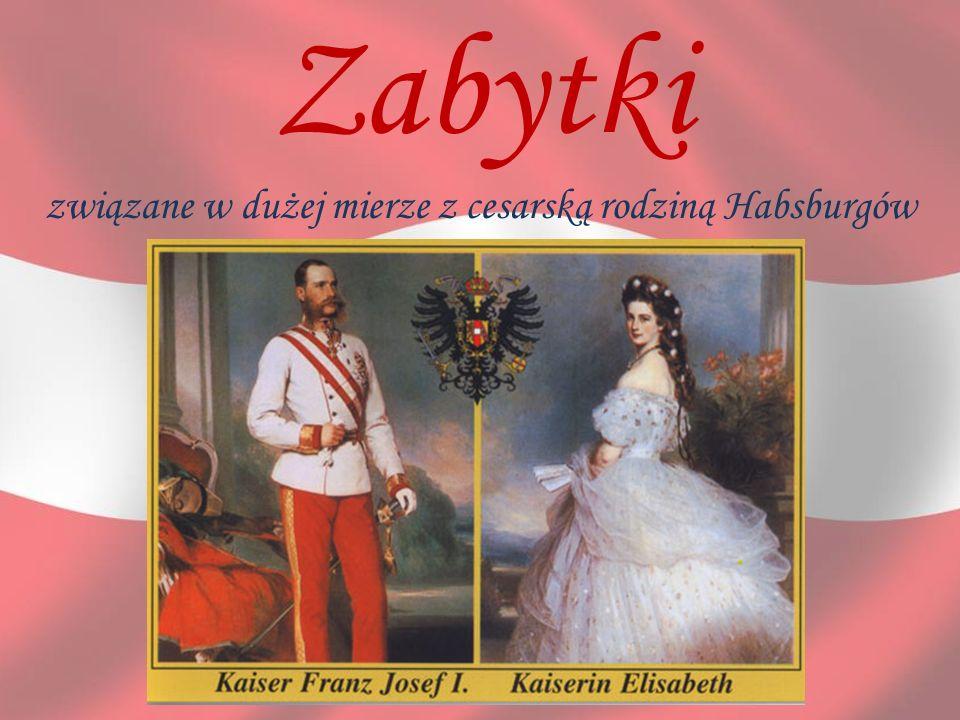 Zabytki związane w dużej mierze z cesarską rodziną Habsburgów