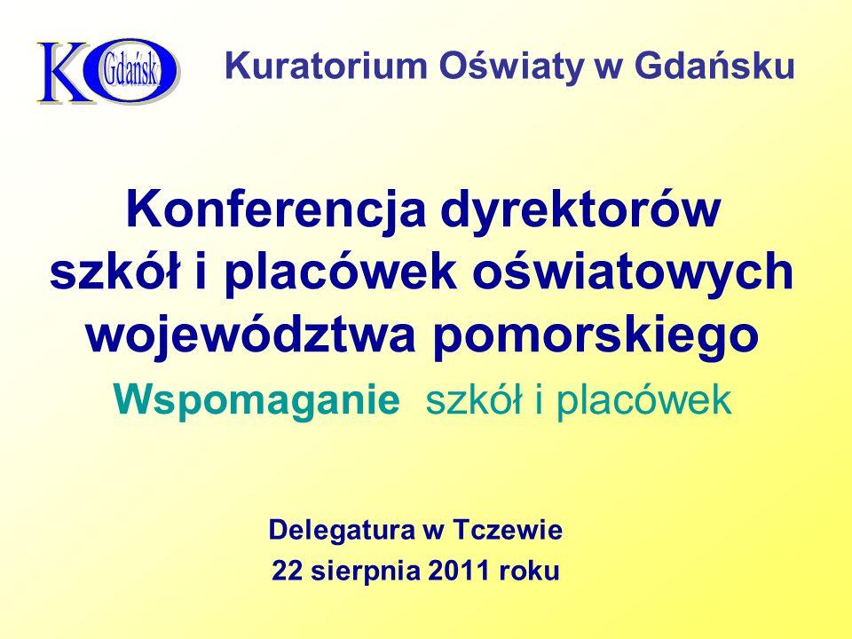 Konferencja dyrektorów szkół i placówek oświatowych województwa pomorskiego Wspomaganie szkół i placówek Delegatura w Tczewie 22 sierpnia 2011 roku Kuratorium Oświaty w Gdańsku