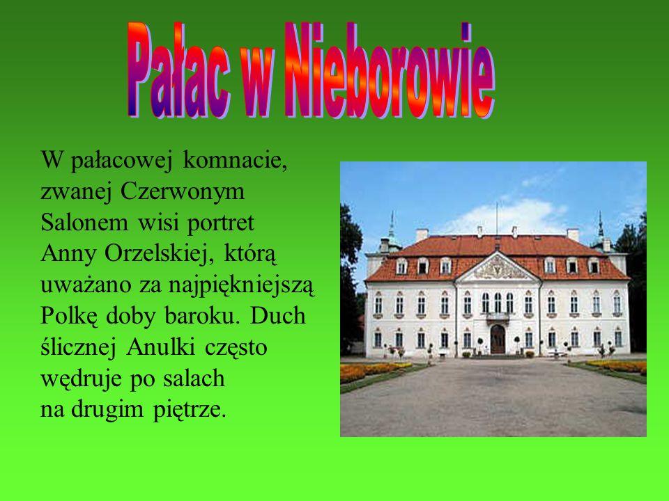 W pałacowej komnacie, zwanej Czerwonym Salonem wisi portret Anny Orzelskiej, którą uważano za najpiękniejszą Polkę doby baroku. Duch ślicznej Anulki c
