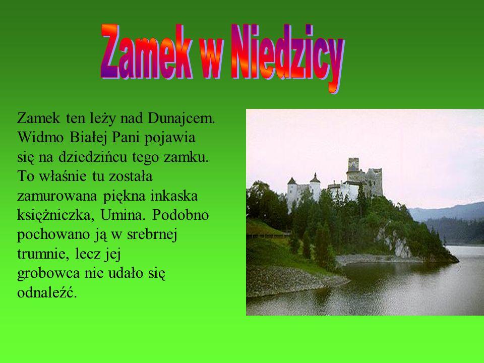 Zamek ten leży nad Dunajcem. Widmo Białej Pani pojawia się na dziedzińcu tego zamku. To właśnie tu została zamurowana piękna inkaska księżniczka, Umin