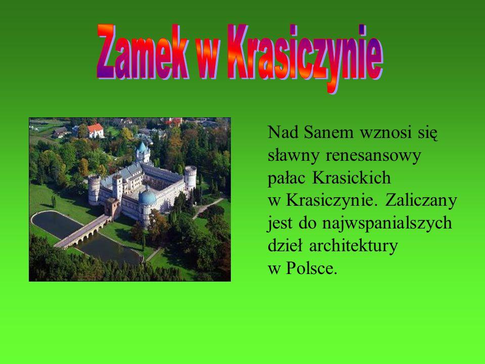 Nad Sanem wznosi się sławny renesansowy pałac Krasickich w Krasiczynie. Zaliczany jest do najwspanialszych dzieł architektury w Polsce.