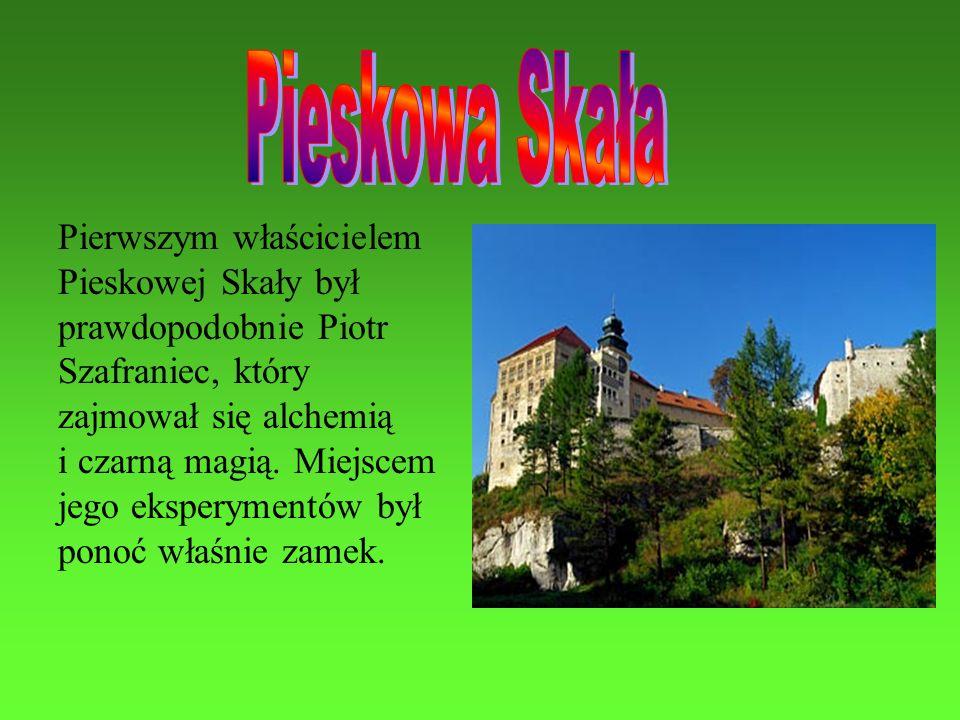 Pierwszym właścicielem Pieskowej Skały był prawdopodobnie Piotr Szafraniec, który zajmował się alchemią i czarną magią. Miejscem jego eksperymentów by