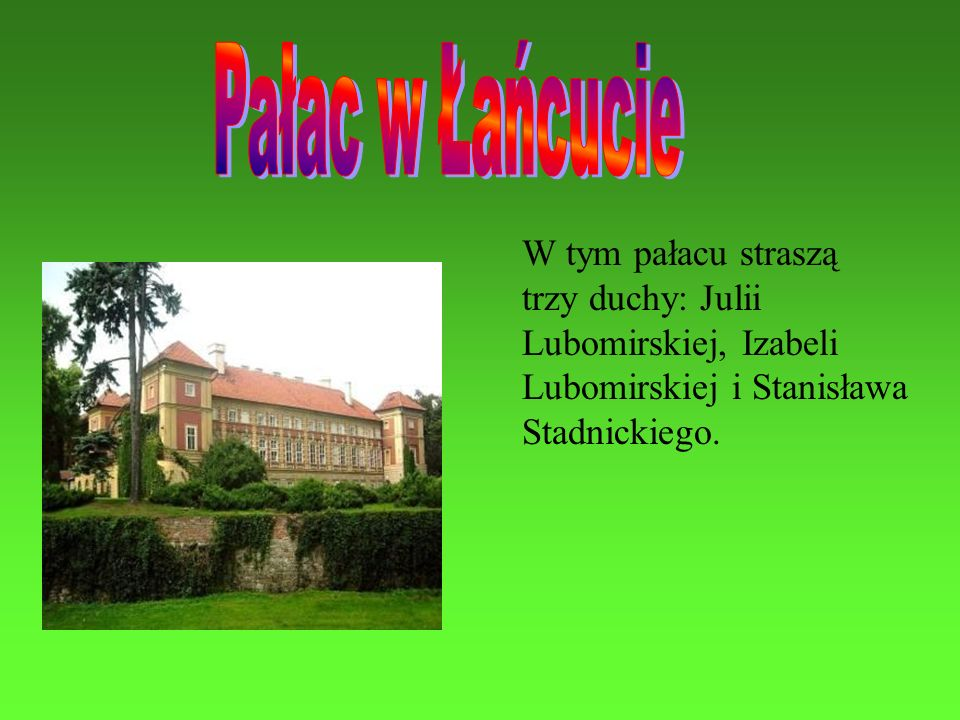 W tym pałacu straszą trzy duchy: Julii Lubomirskiej, Izabeli Lubomirskiej i Stanisława Stadnickiego.