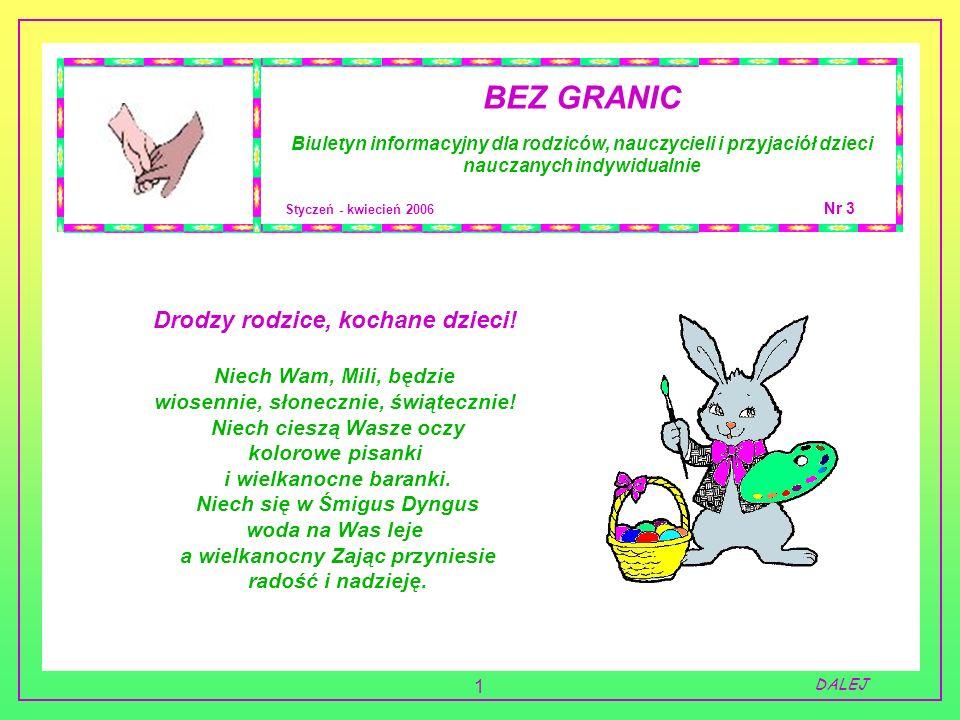 1 BEZ GRANIC Biuletyn informacyjny dla rodziców, nauczycieli i przyjaciół dzieci nauczanych indywidualnie Styczeń - kwiecień 2006 Nr 3 DALEJ Drodzy ro