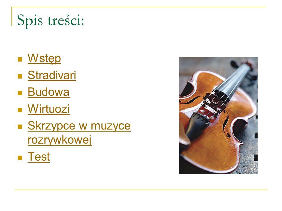 Spis treści: Wstęp Stradivari Budowa Wirtuozi Skrzypce w muzyce rozrywkowej Skrzypce w muzyce rozrywkowej Test