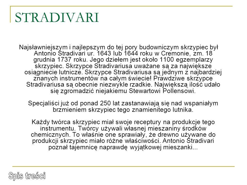 STRADIVARI Najsławniejszym i najlepszym do tej pory budowniczym skrzypiec był Antonio Stradivari ur.