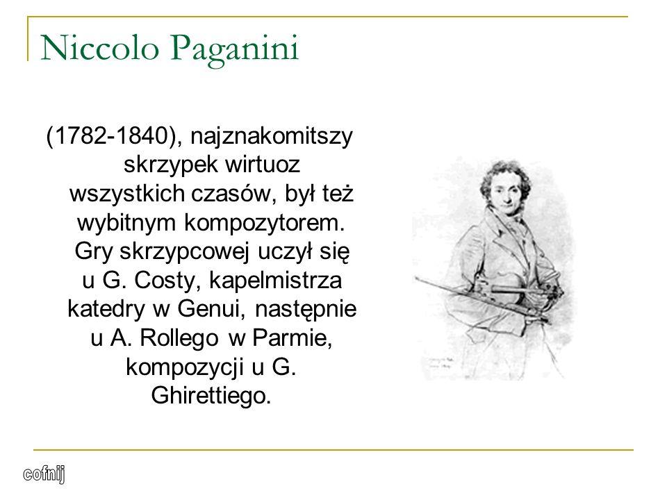 (1782-1840), najznakomitszy skrzypek wirtuoz wszystkich czasów, był też wybitnym kompozytorem.