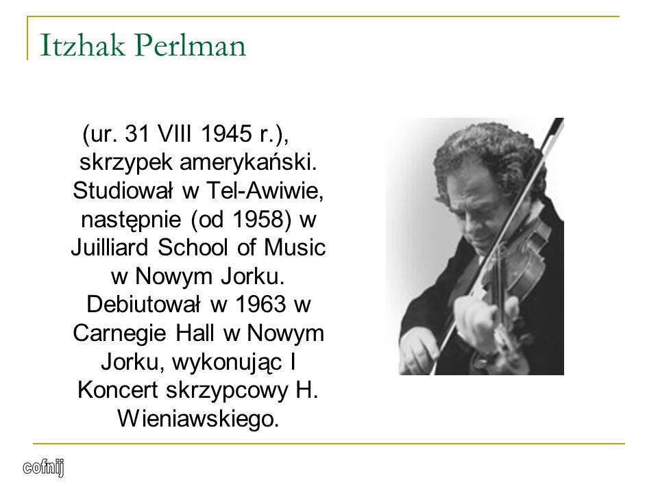 Itzhak Perlman (ur.31 VIII 1945 r.), skrzypek amerykański.