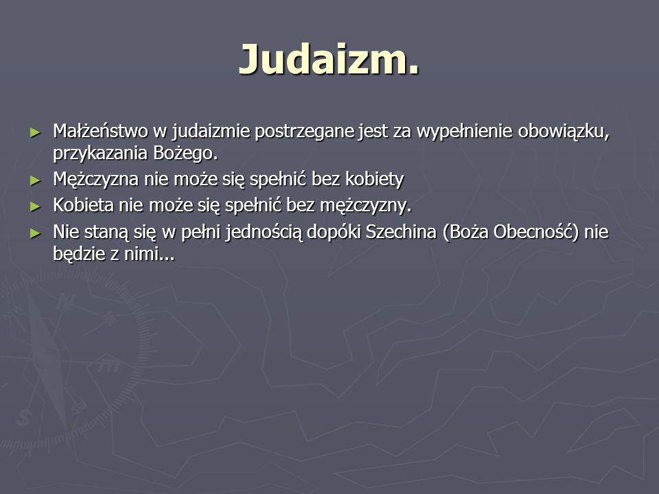 Judaizm. Małżeństwo w judaizmie postrzegane jest za wypełnienie obowiązku, przykazania Bożego. Małżeństwo w judaizmie postrzegane jest za wypełnienie