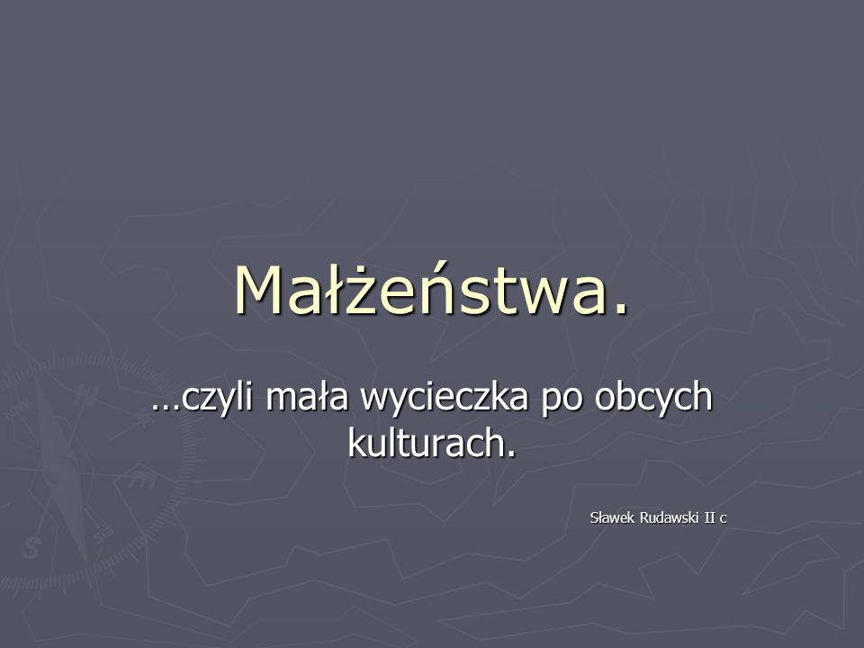Małżeństwa. …czyli mała wycieczka po obcych kulturach. Sławek Rudawski II c