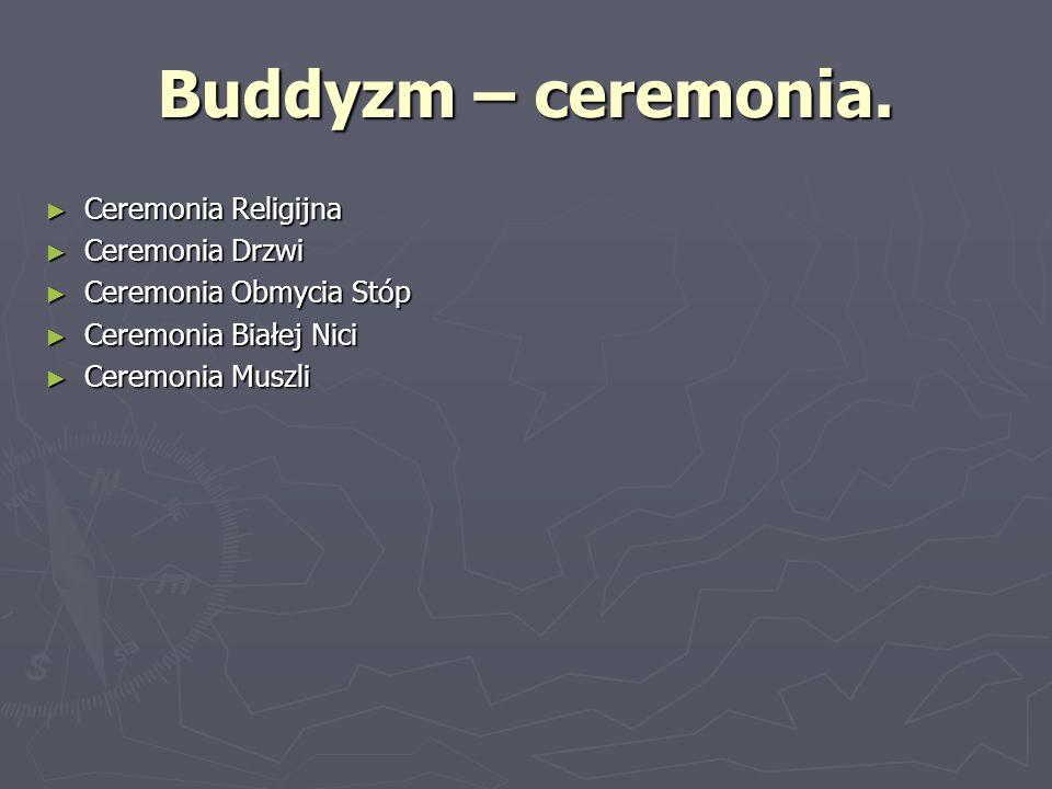 Buddyzm – ceremonia. Ceremonia Religijna Ceremonia Religijna Ceremonia Drzwi Ceremonia Drzwi Ceremonia Obmycia Stóp Ceremonia Obmycia Stóp Ceremonia B