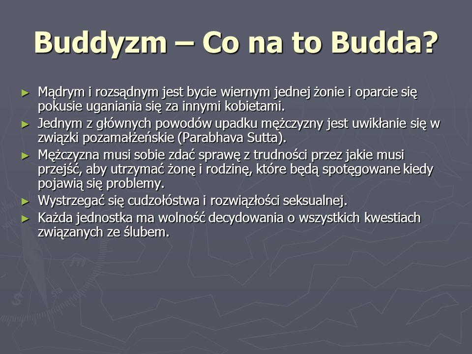 Buddyzm – Co na to Budda? Mądrym i rozsądnym jest bycie wiernym jednej żonie i oparcie się pokusie uganiania się za innymi kobietami. Mądrym i rozsądn