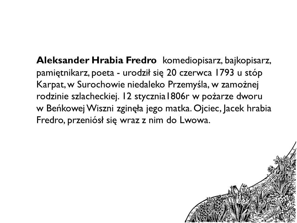 Młodość Aleksandra Fredry Aleksander Fredro miał bardzo bujną młodość.
