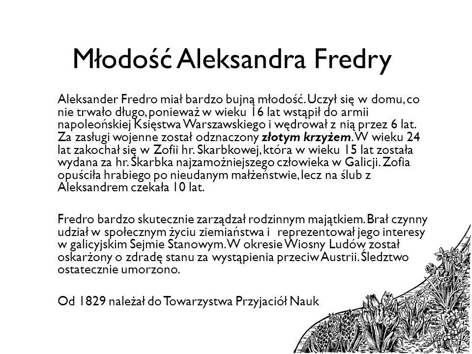 Aleksander Fredro był człowiekiem pełnym wewnętrznych sprzeczności: aktywny i zaangażowany w sprawy publiczne, szukał zarazem samotności i przejawiał skłonność do mizantropii.