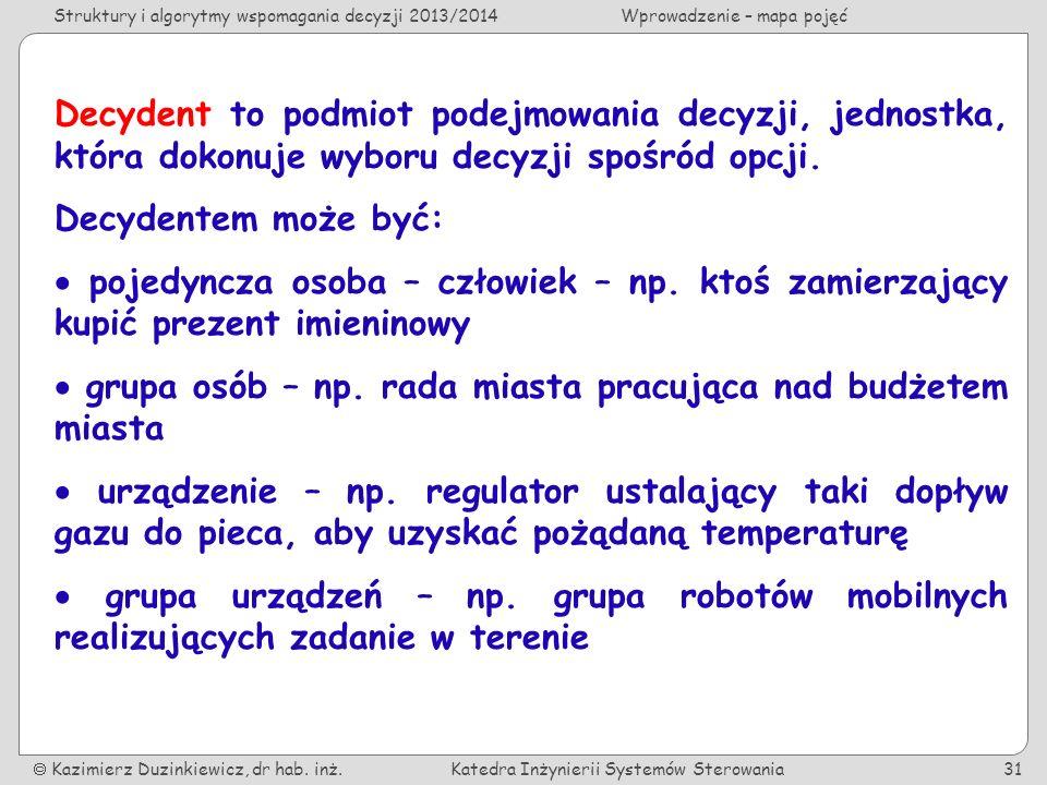 Struktury i algorytmy wspomagania decyzji 2013/2014Wprowadzenie – mapa pojęć Kazimierz Duzinkiewicz, dr hab. inż.Katedra Inżynierii Systemów Sterowani