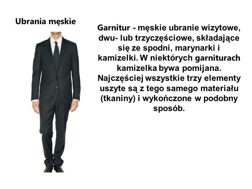 Ubrania męskie Garnitur - męskie ubranie wizytowe, dwu- lub trzyczęściowe, składające się ze spodni, marynarki i kamizelki. W niektórych garniturach k