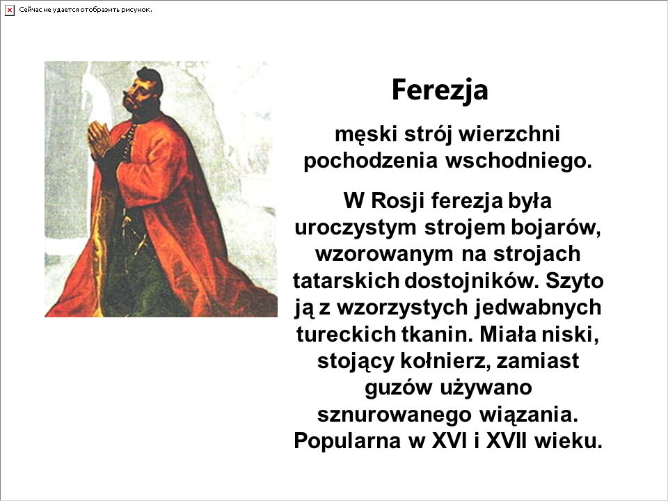 Ferezja męski strój wierzchni pochodzenia wschodniego. W Rosji ferezja była uroczystym strojem bojarów, wzorowanym na strojach tatarskich dostojników.