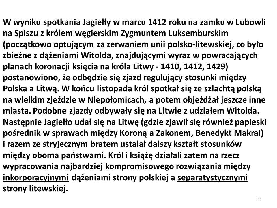 W wyniku spotkania Jagiełły w marcu 1412 roku na zamku w Lubowli na Spiszu z królem węgierskim Zygmuntem Luksemburskim (początkowo optującym za zerwan