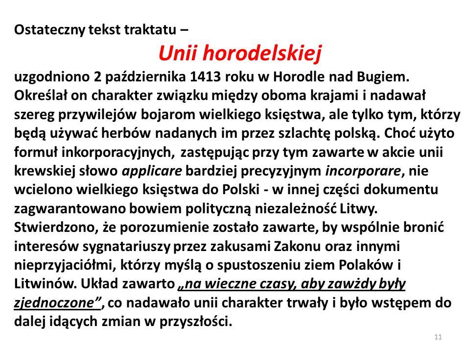 Ostateczny tekst traktatu – Unii horodelskiej uzgodniono 2 października 1413 roku w Horodle nad Bugiem. Określał on charakter związku między oboma kra