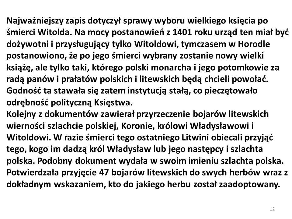 Najważniejszy zapis dotyczył sprawy wyboru wielkiego księcia po śmierci Witolda. Na mocy postanowień z 1401 roku urząd ten miał być dożywotni i przysł
