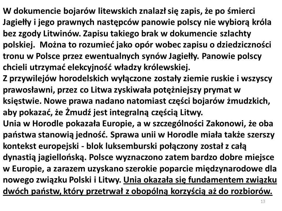 13 W dokumencie bojarów litewskich znalazł się zapis, że po śmierci Jagiełły i jego prawnych następców panowie polscy nie wybiorą króla bez zgody Litw