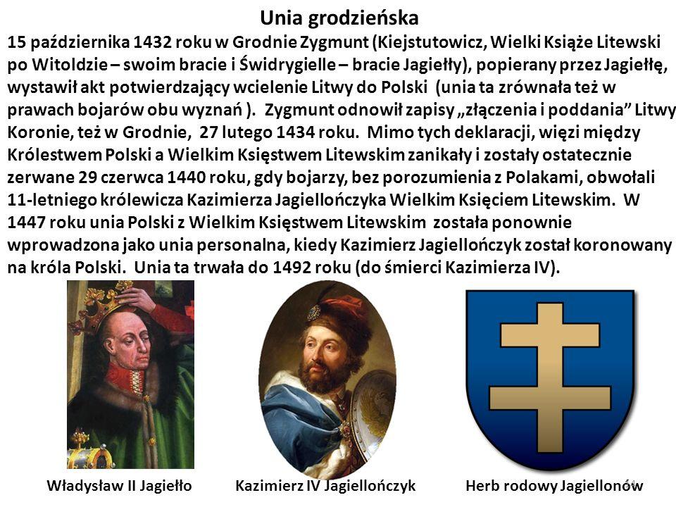 Unia grodzieńska 15 października 1432 roku w Grodnie Zygmunt (Kiejstutowicz, Wielki Książe Litewski po Witoldzie – swoim bracie i Świdrygielle – braci
