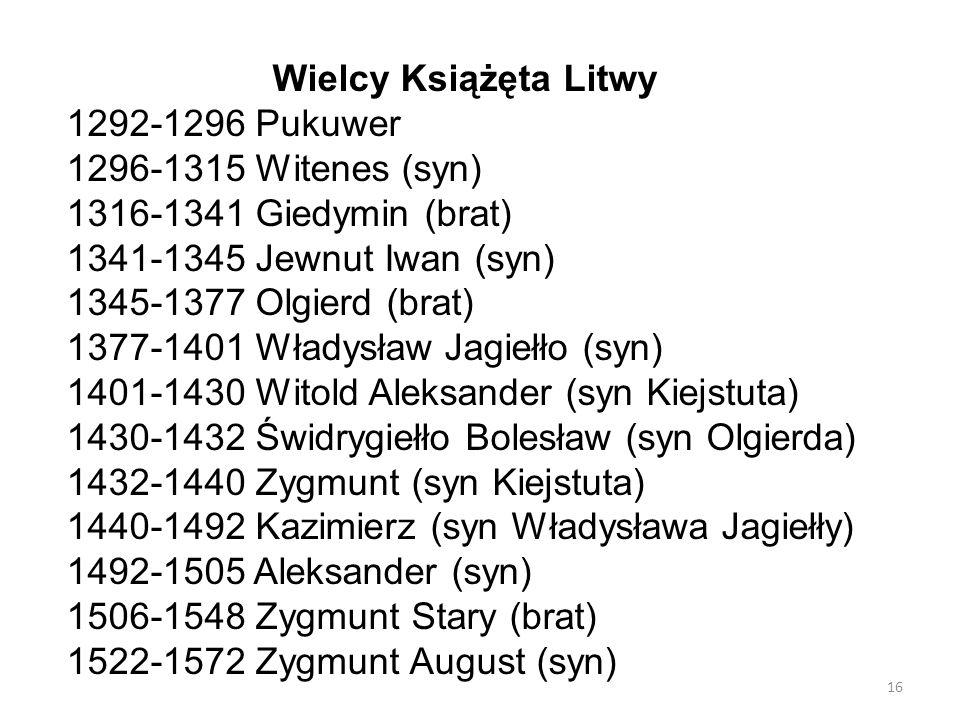 16 Wielcy Książęta Litwy 1292-1296 Pukuwer 1296-1315 Witenes (syn) 1316-1341 Giedymin (brat) 1341-1345 Jewnut Iwan (syn) 1345-1377 Olgierd (brat) 1377