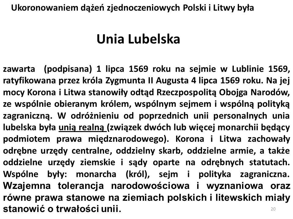 20 zawarta (podpisana) 1 lipca 1569 roku na sejmie w Lublinie 1569, ratyfikowana przez króla Zygmunta II Augusta 4 lipca 1569 roku. Na jej mocy Korona