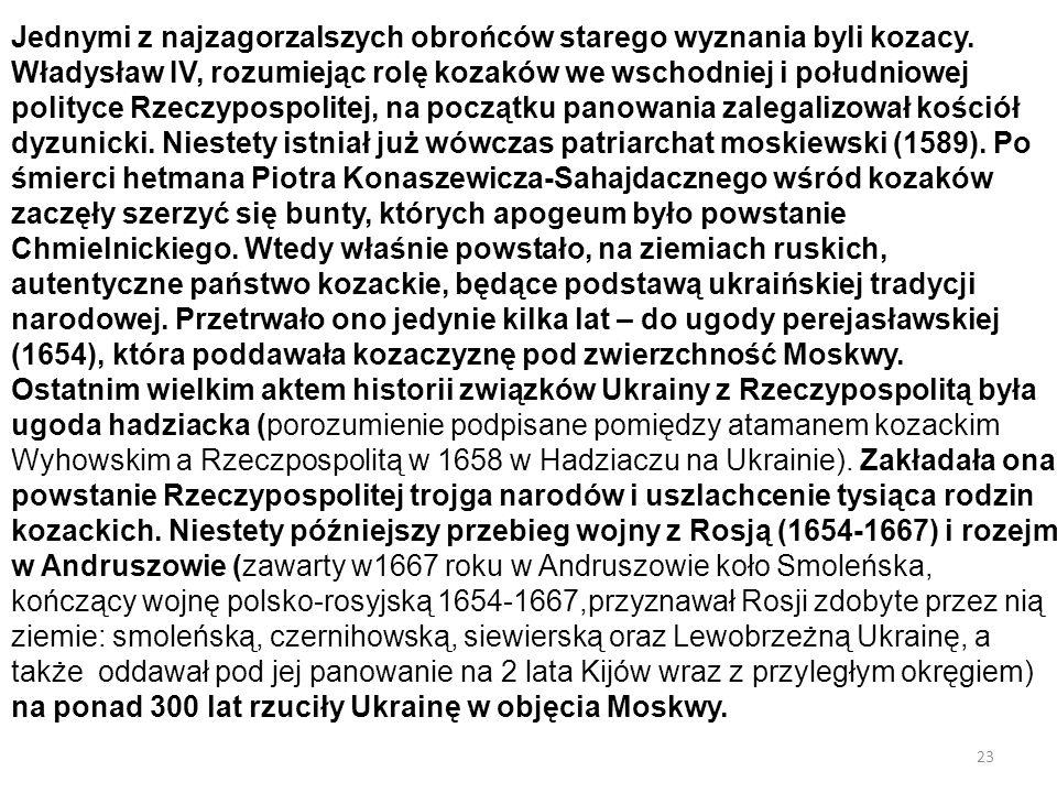 23 Jednymi z najzagorzalszych obrońców starego wyznania byli kozacy. Władysław IV, rozumiejąc rolę kozaków we wschodniej i południowej polityce Rzeczy