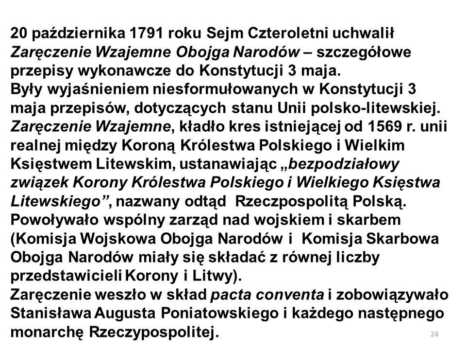 24 20 października 1791 roku Sejm Czteroletni uchwalił Zaręczenie Wzajemne Obojga Narodów – szczegółowe przepisy wykonawcze do Konstytucji 3 maja. Był