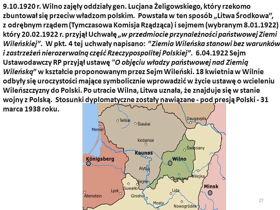27 9.10.1920 r. Wilno zajęły oddziały gen. Lucjana Żeligowskiego, który rzekomo zbuntował się przeciw władzom polskim. Powstała w ten sposób Litwa Śro