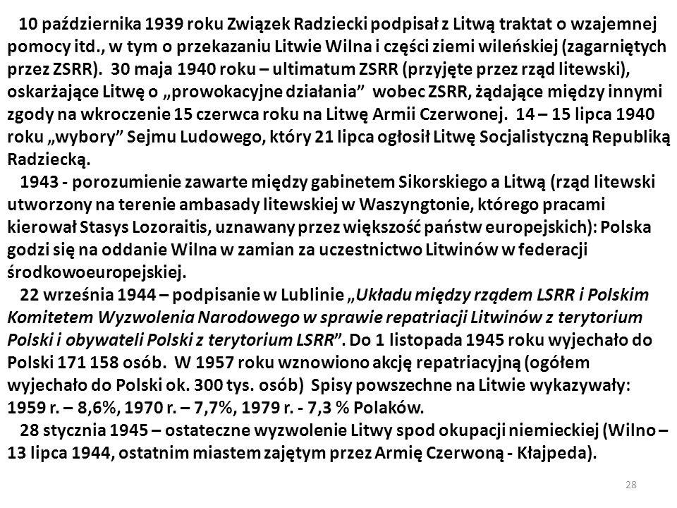 28 10 października 1939 roku Związek Radziecki podpisał z Litwą traktat o wzajemnej pomocy itd., w tym o przekazaniu Litwie Wilna i części ziemi wileń
